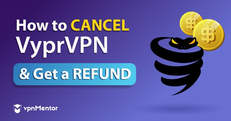 How to Cancel VyprVPN and Get a Refund