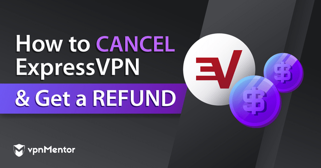 How to Cancel ExpressVPN and Get a Refund