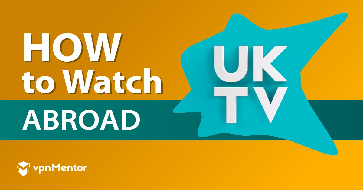 How to Watch UK TV Abroad in 2020: Step-by-step Guide