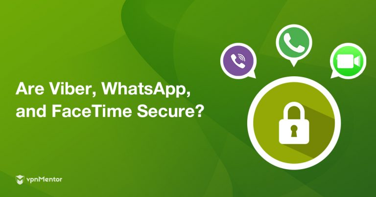 Are Viber, WhatsApp, & FaceTime Secure? Safest Chats in 2019