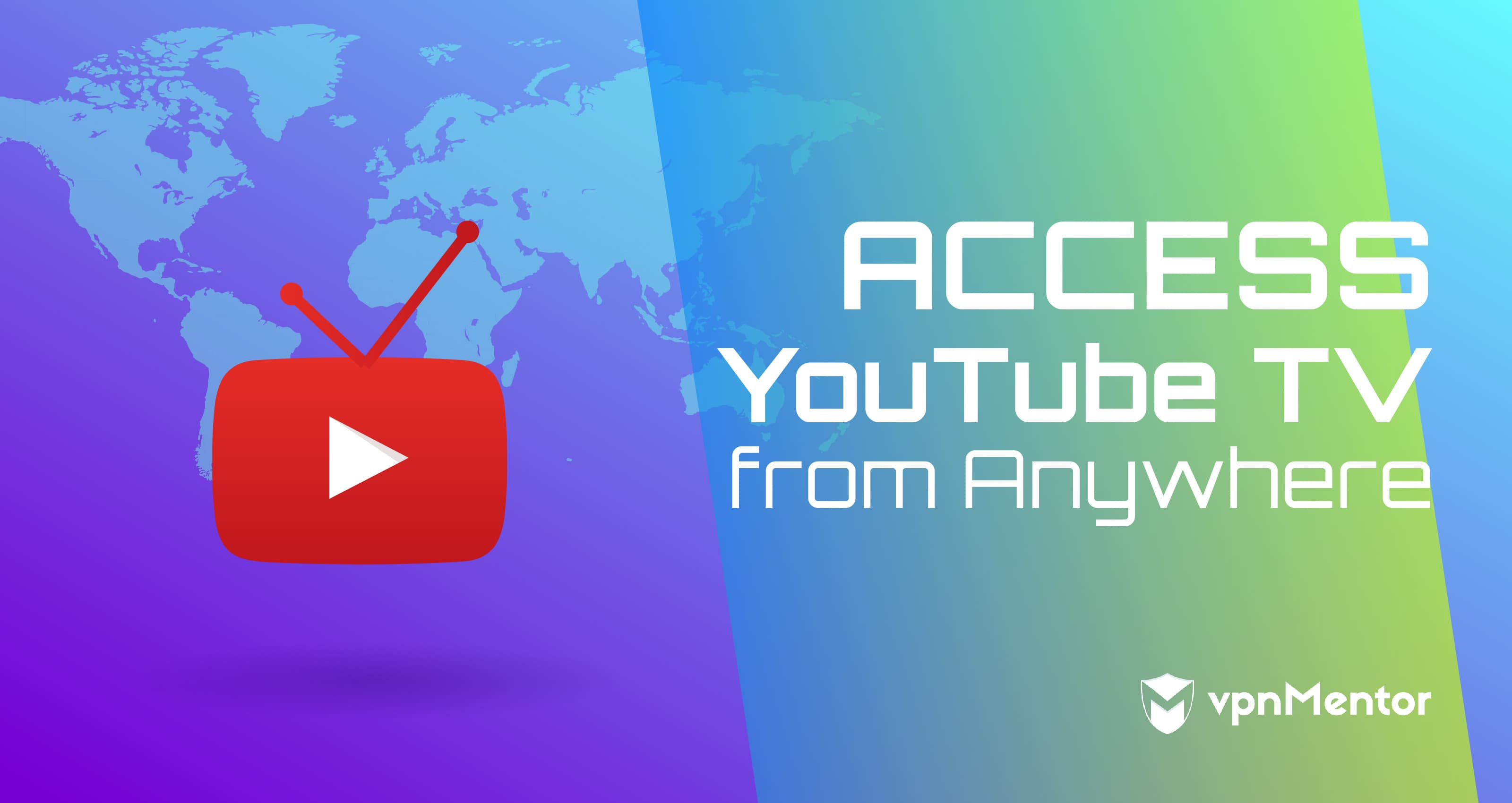 How to Access YouTube TV from Anywhere in 2019 – Safe and Fast