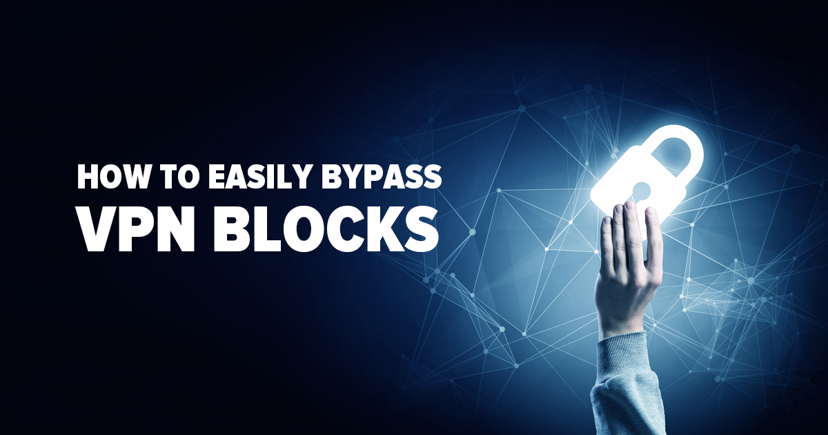 How to Easily Bypass VPN Blocks (Yes, Even for Netflix!)