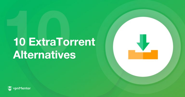 10 Best ExtraTorrent Alternatives That Work In 2019 [& ARE SAFE]