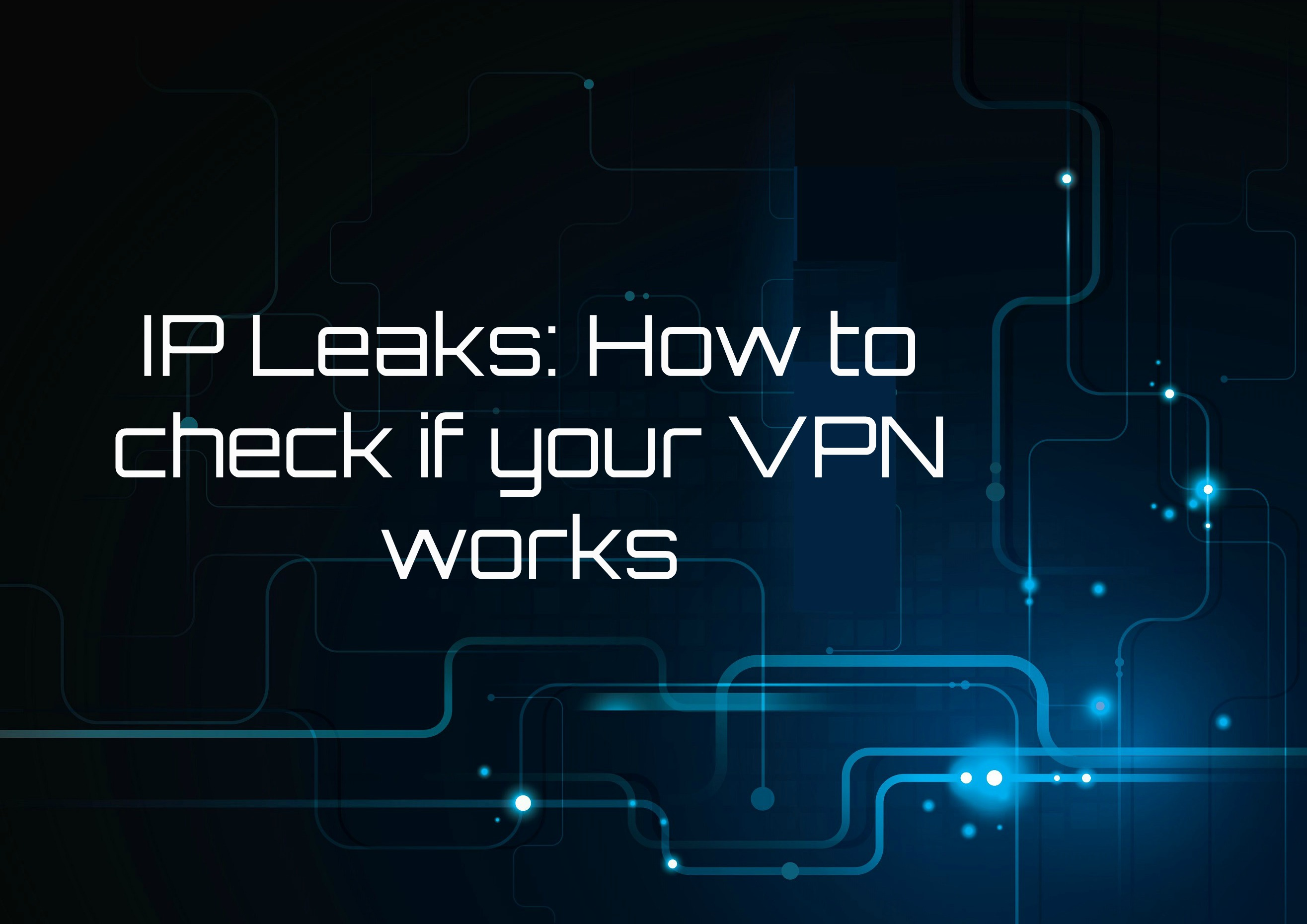 IP Leaks: How to Check if Your VPN Works