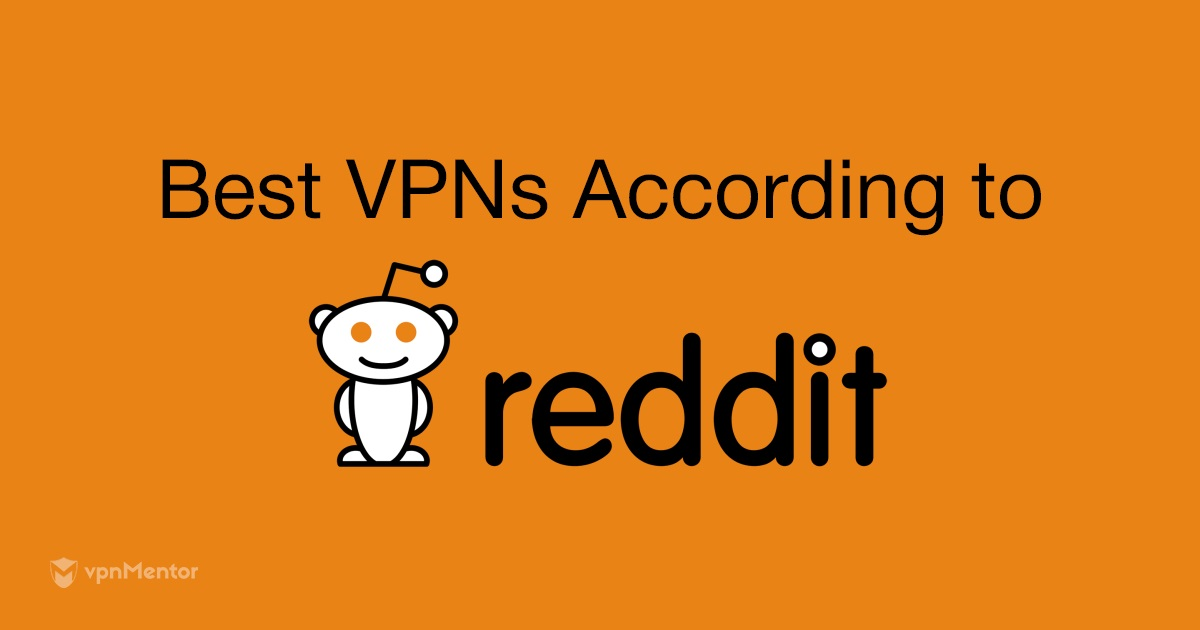The 3 VPNs Reddit Users LOVE in 2019 (Upvoted Best VPNs)