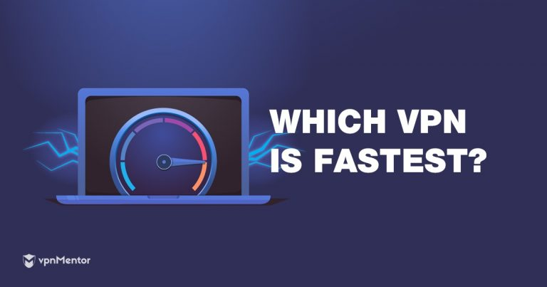 5 Fastest VPNs in September 2019 – Only Those Passed Our