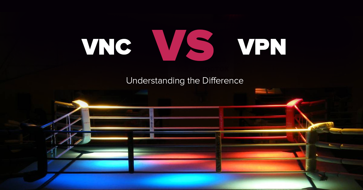 VPN vs. VNC – Which is Safer? Which is Faster?