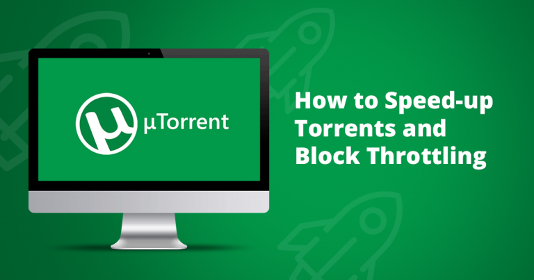 How to Speed Up Torrents & Block Throttling – Step by Step Guide