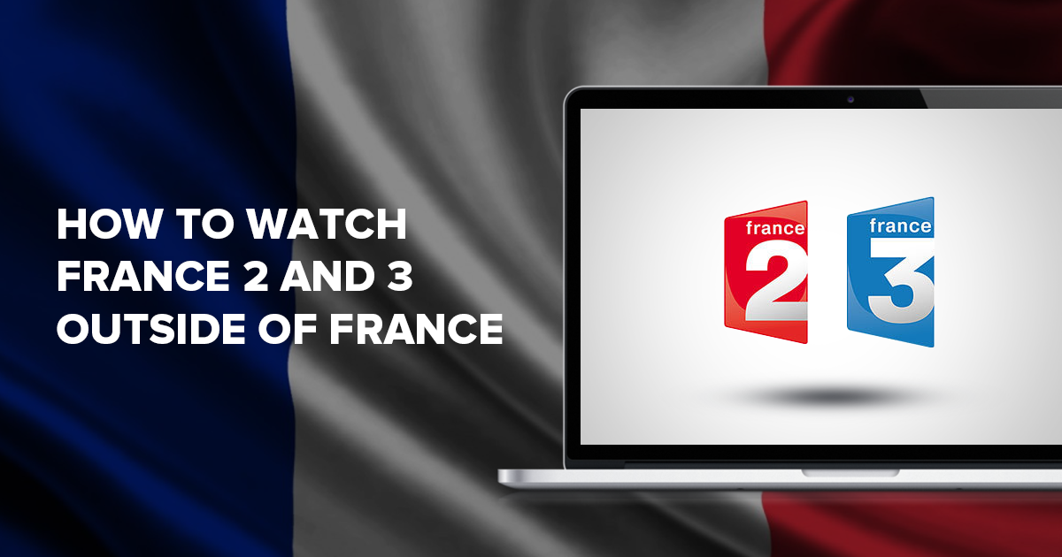 How to Watch French TV Outside of France (France 2, France 3)