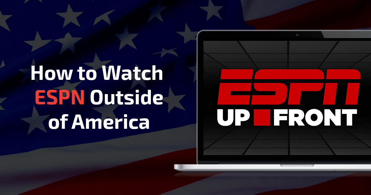 Watch ESPN Live Even if You're Outside of the US in 2018