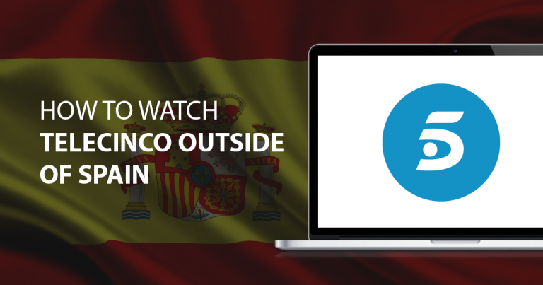 How to Watch Telecinco Outside of Spain in 2021