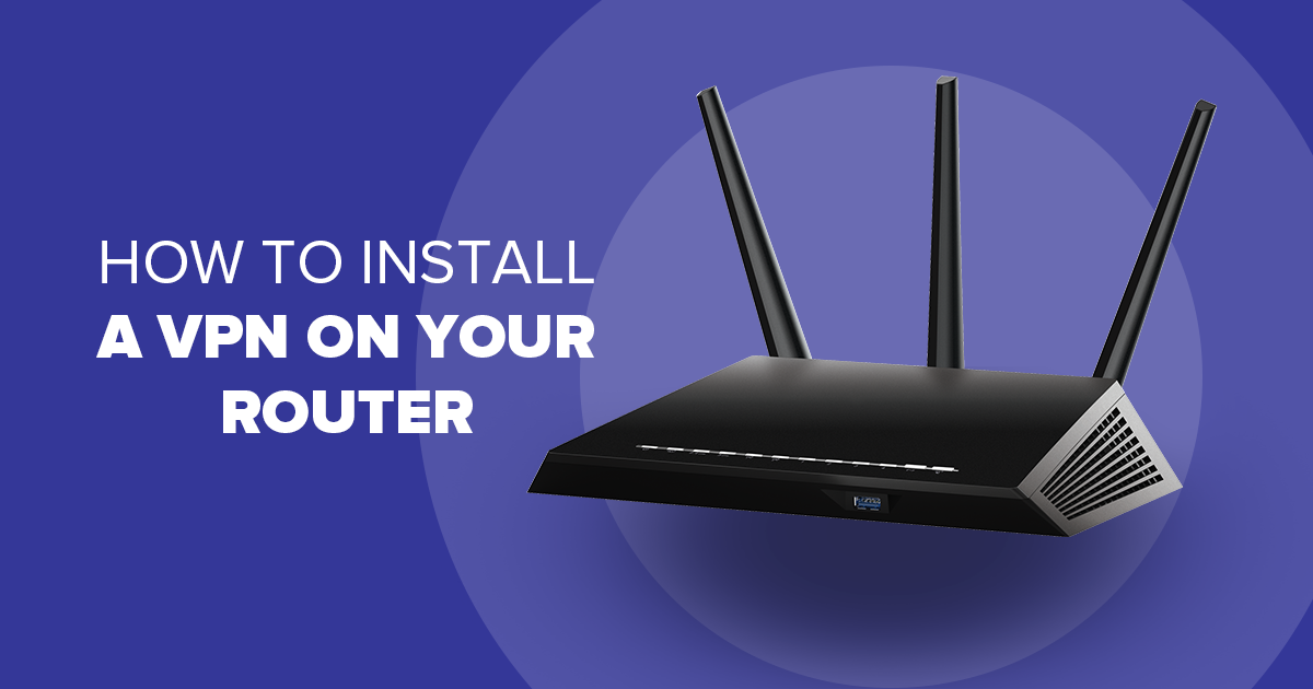 VPN Routers: What They Are & How To Install One (In Record Time)