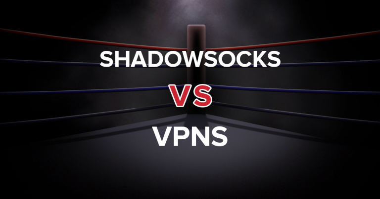 Shadowsocks vs  VPNs — Everything You Need to Know