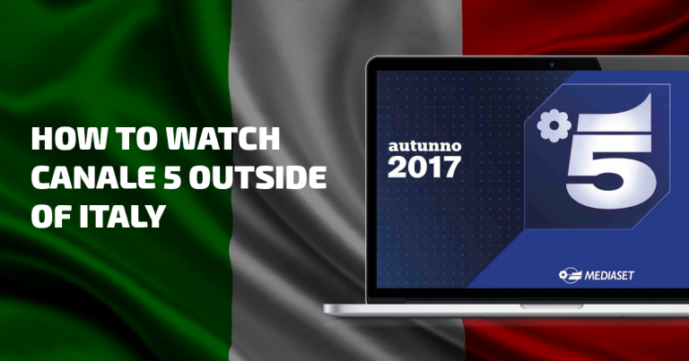 How to Watch Canale 5 Outside of Italy