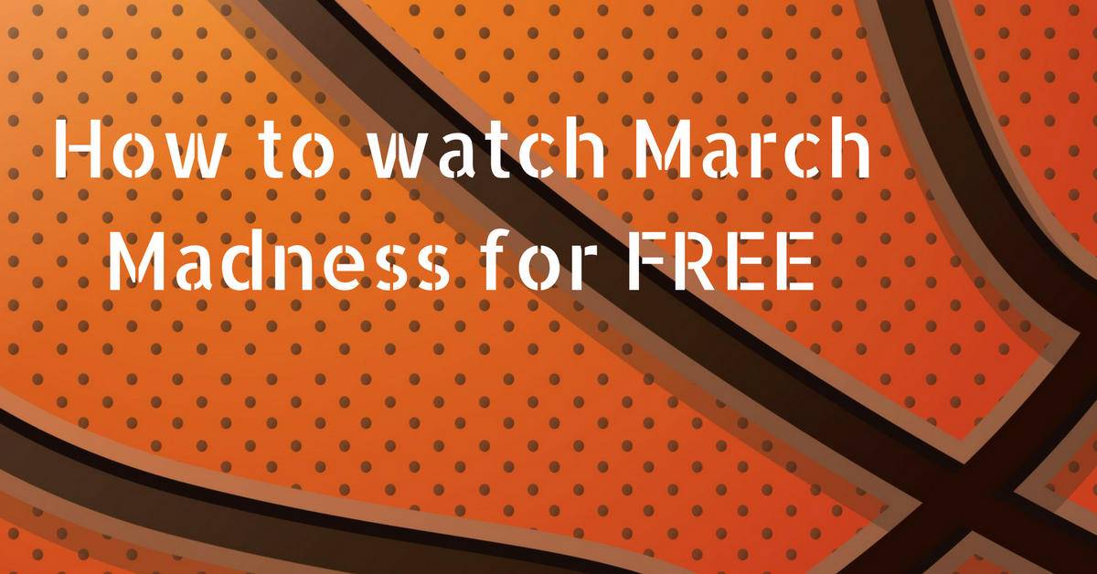 Live Stream March Madness for FREE in 3 Easy Steps