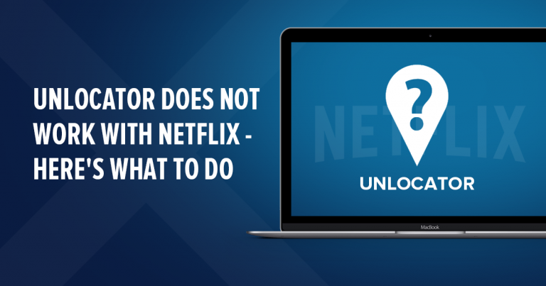 Unlocator Does Not Work with Netflix? Here's What to Do