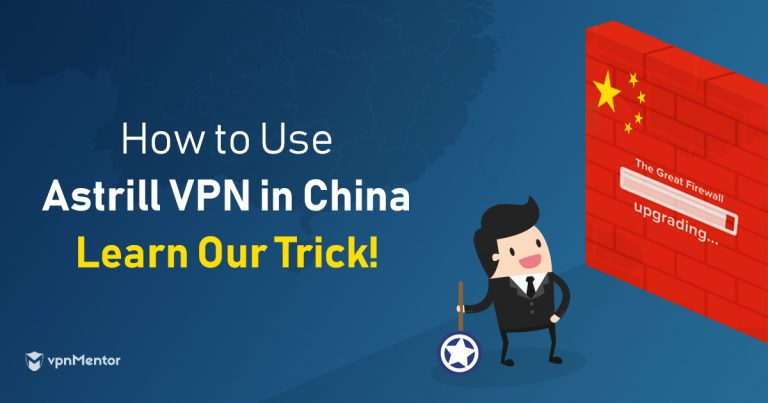 Astrill VPN Works in China, But Only If You Do This First