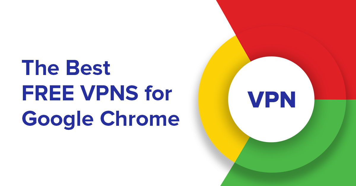 Top 5 Free VPNs for Google Chrome in 2018