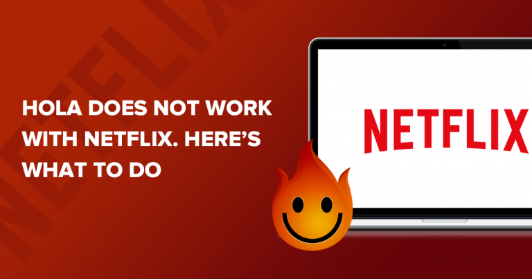 Hola Doesn't work with Neflix