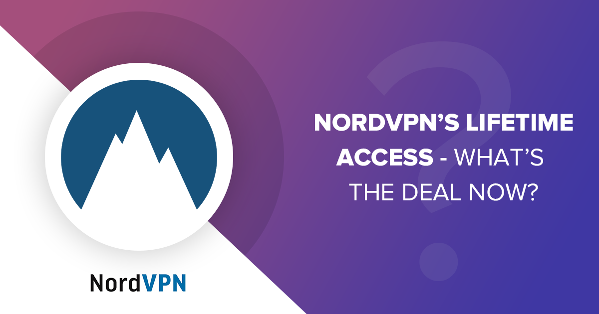 NordVPN's Lifetime Access – What's the deal now?