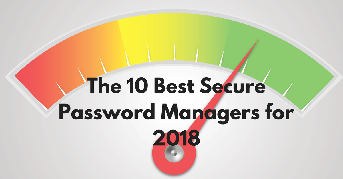 The 10 Best Secure Password Managers for 2018