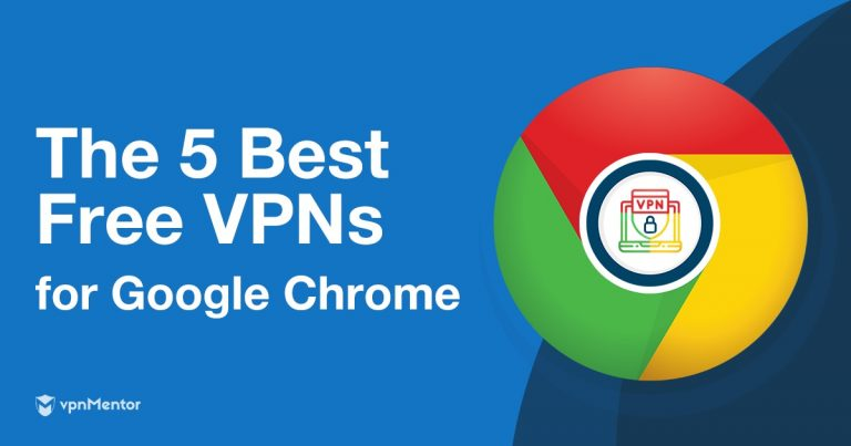 Top 5 (REALLY) Free VPNs for Google Chrome in 2019 (+1 to Avoid)