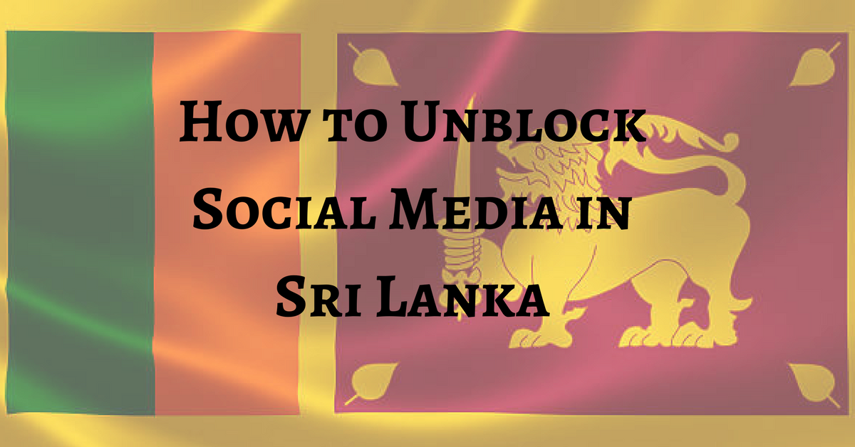 Sri Lanka Blocked Social Media – Here's How You Get It Back