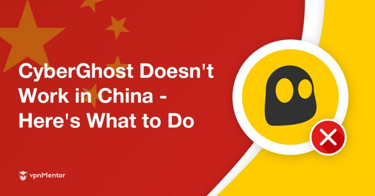 CyberGhost Doesn't Work in China in 2019 – Here's What to Do