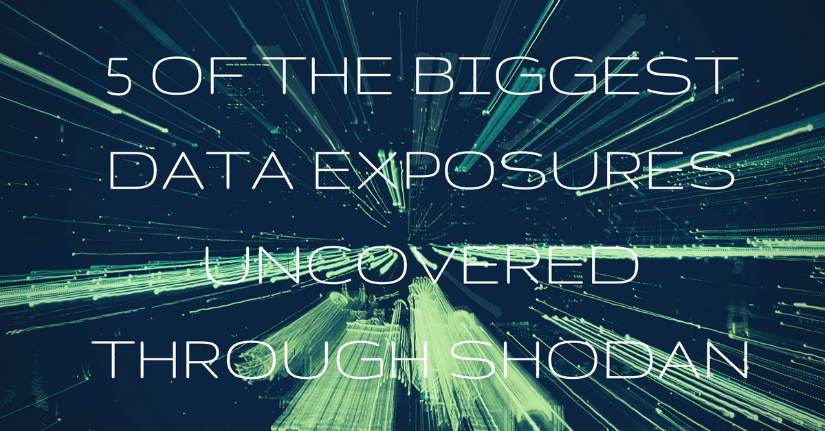 5 of the Biggest Data Exposures Uncovered through Shodan