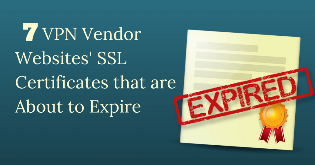 7 Vpn Vendor Websites Ssl Certificates Are About To Expire Vpnmentor
