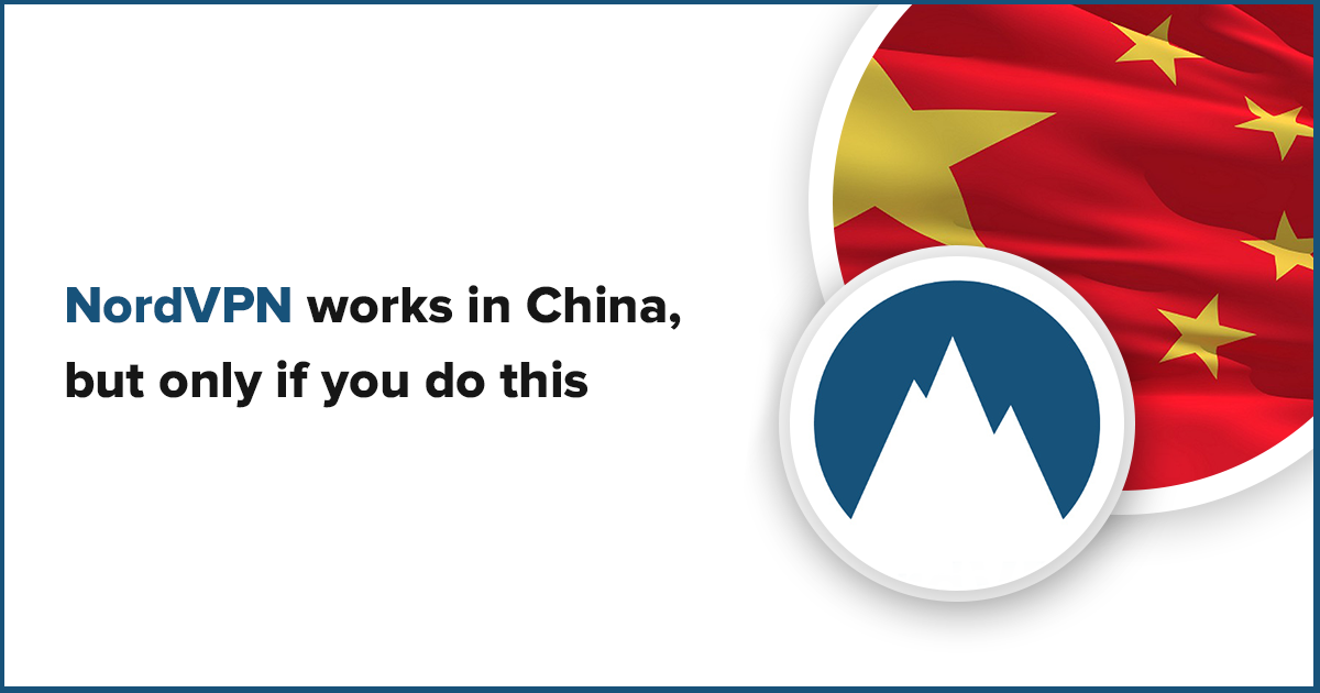 NordVPN Works in China, But Only If You Do This First