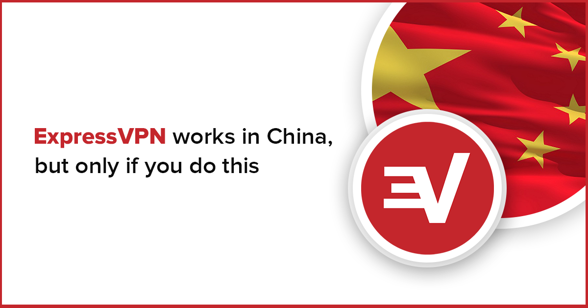 ExpressVPN Works in China, but Only If You Do This