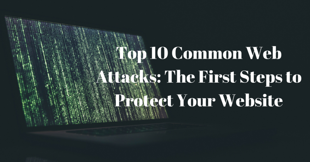 Top 10 Common Web Attacks: The First Steps to Protect Your Website