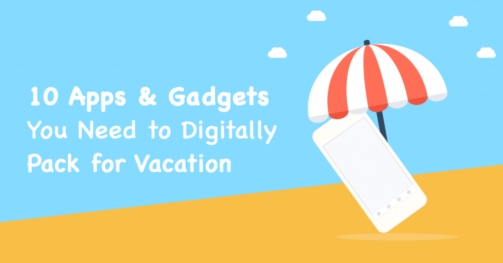 Gadgets you need on vacation