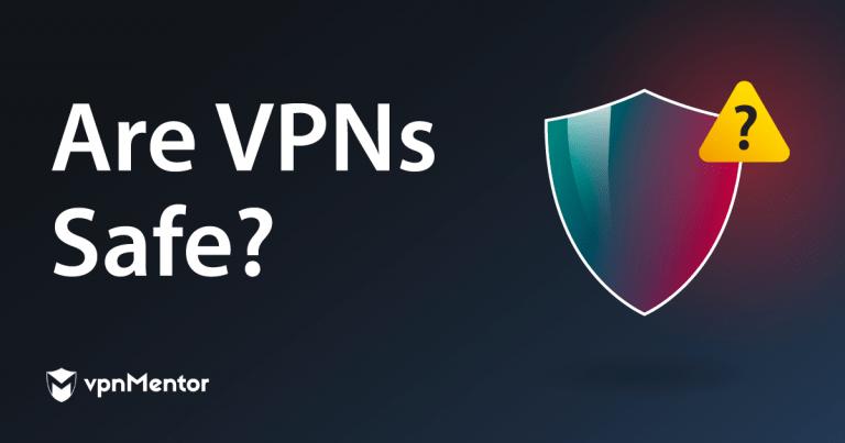 Are VPNs Safe