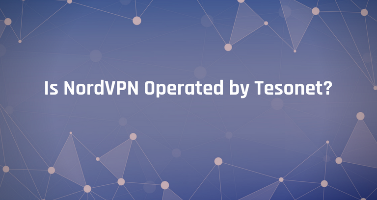 Is NordVPN Operated by Tesonet? And Is That a Problem?