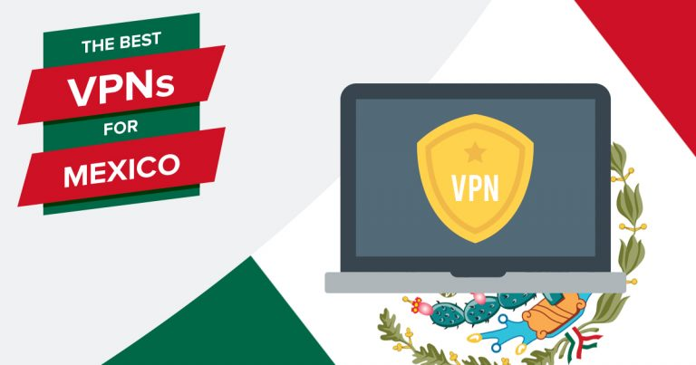 6 Best VPNs For Mexico – For Safety, Streaming & Speeds in 2019