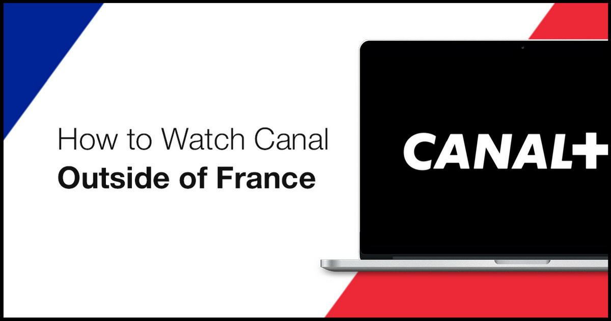 How to Watch Canal Outside of France in 2019 – Quick & Easy