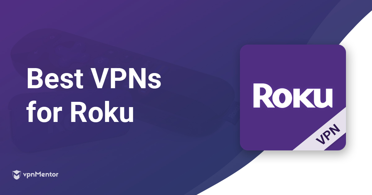 5 Best VPNs for Roku – 2019's Fastest and Easiest to Install