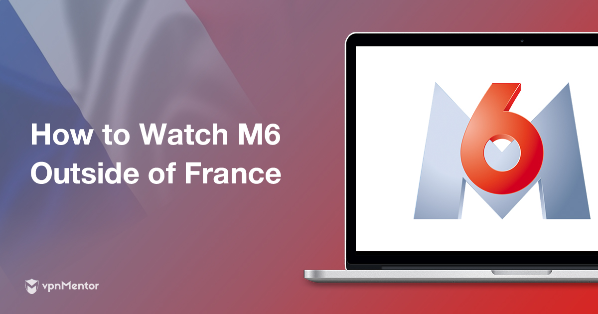 How to Watch M6 Outside of France
