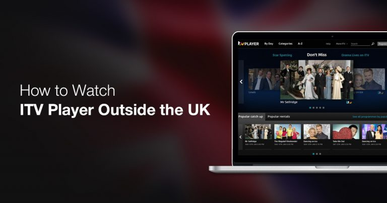How to Watch ITV Hub from Ireland or Anywhere Outside the UK