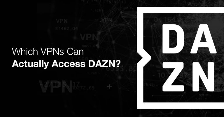 Which VPNs Can Actually Access DAZN? Updated for 2019
