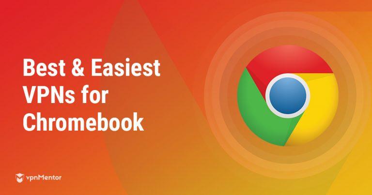 5 Best VPNs for Chromebook 2019 and Easy VPN Setup Guides