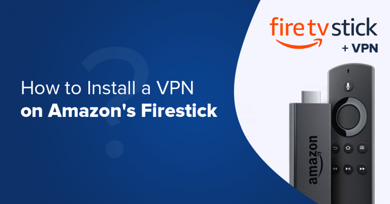 What Is the Best VPN For Amazon Fire TV Stick in 2019?
