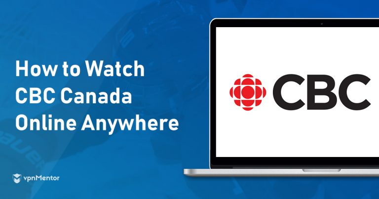 How to Easily Stream CBC Canada: Watch from Anywhere in 2019