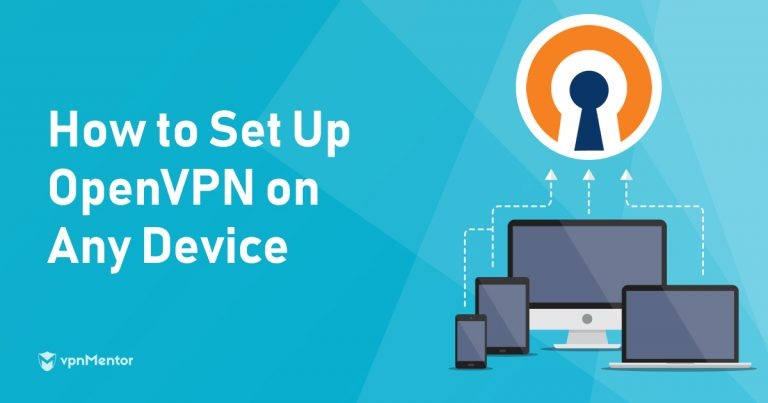 How to Set Up OpenVPN on Any Computer or Phone – 2019 Update