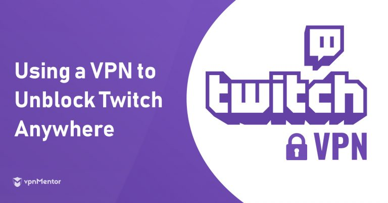 5 Best VPNs for Twitch – Unlimited Safe, Fast Access in 2019