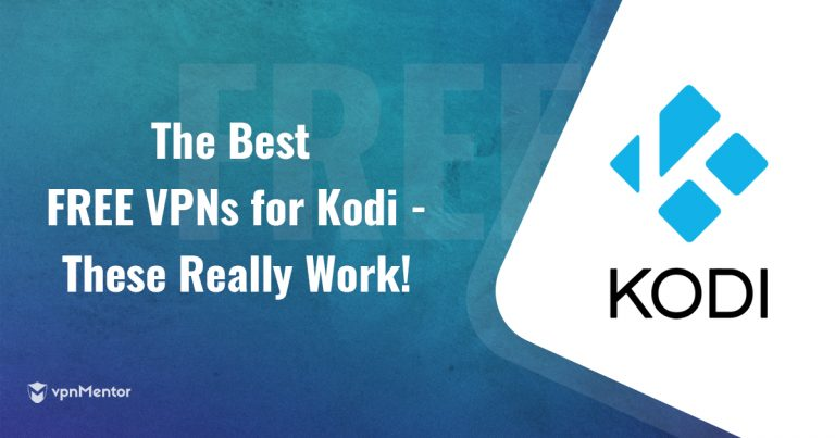 5 Best REALLY FREE VPN For Kodi: Only These Passed our Tests