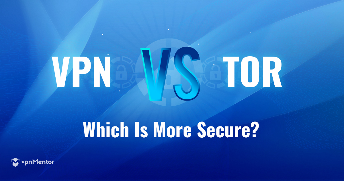 Tor vs  VPN: Which is Better for Torrenting? Privacy? You