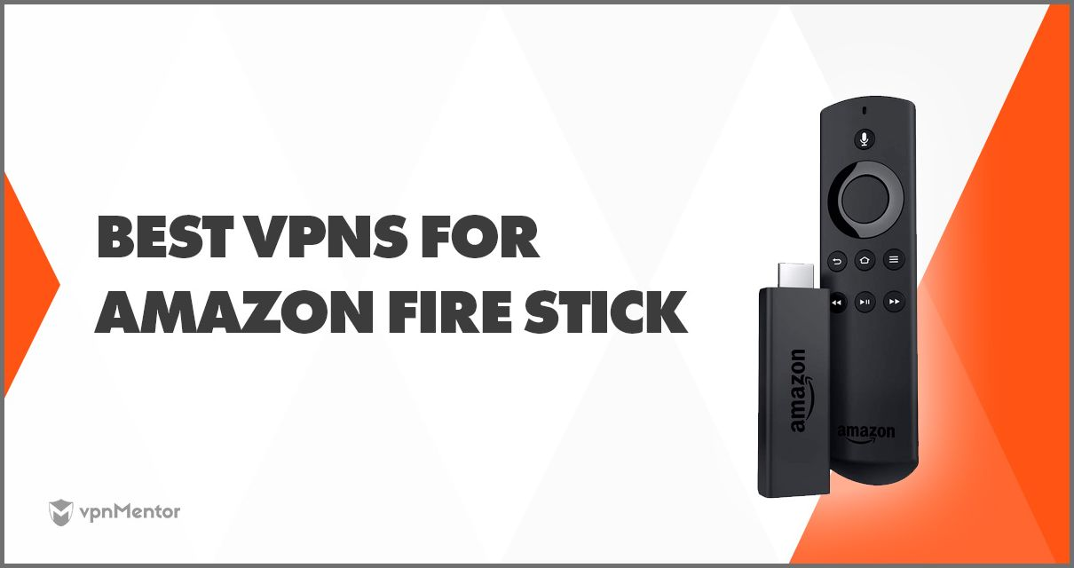 5 Best VPNs for Fire Stick in 2019 – Safe, Easy, and Fast!